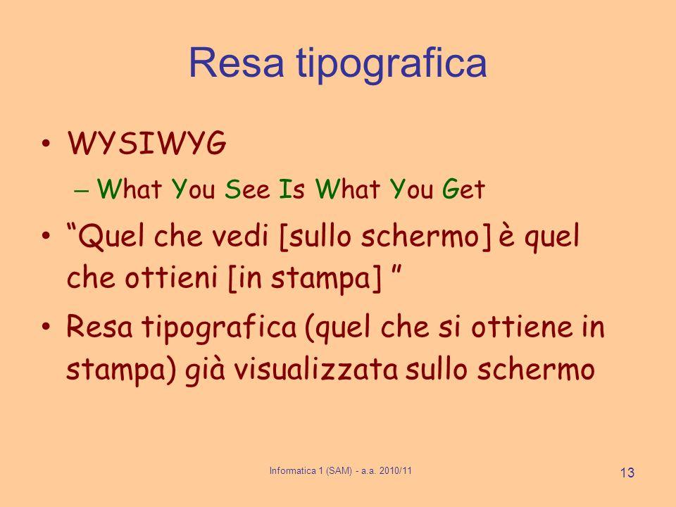 Informatica 1 (SAM) - a.a. 2010/11 13 Resa tipografica WYSIWYG – What You See Is What You Get Quel che vedi [sullo schermo] è quel che ottieni [in sta