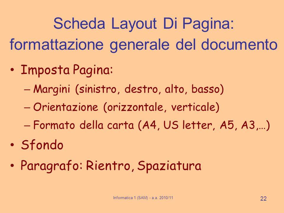 Informatica 1 (SAM) - a.a. 2010/11 22 Scheda Layout Di Pagina: formattazione generale del documento Imposta Pagina: – Margini (sinistro, destro, alto,