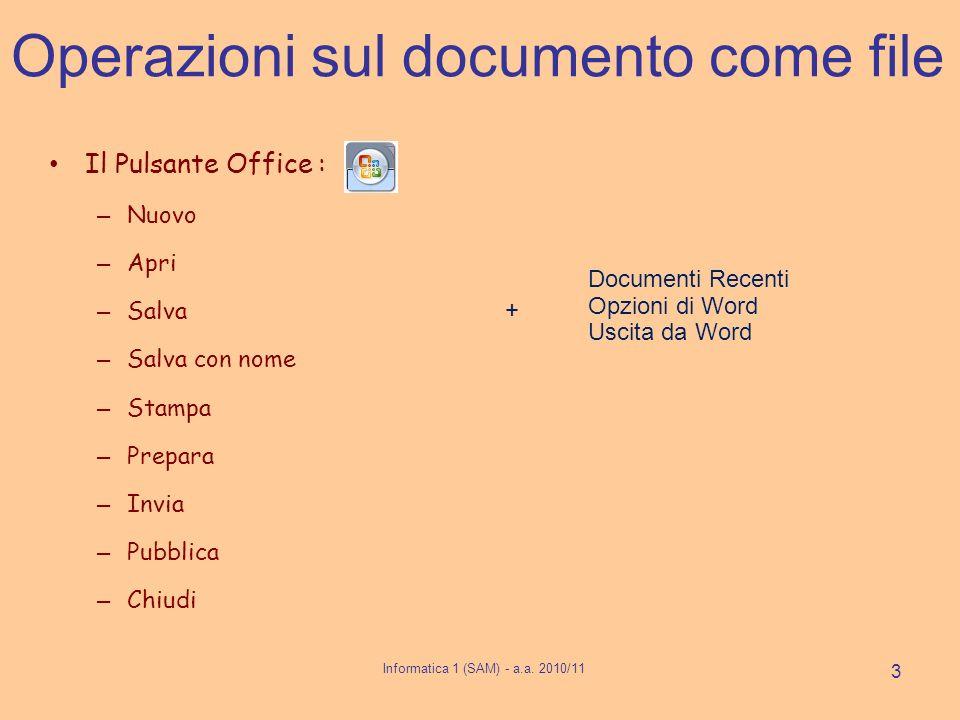 Operazioni sul documento come file Il Pulsante Office : – Nuovo – Apri – Salva – Salva con nome – Stampa – Prepara – Invia – Pubblica – Chiudi Informatica 1 (SAM) - a.a.