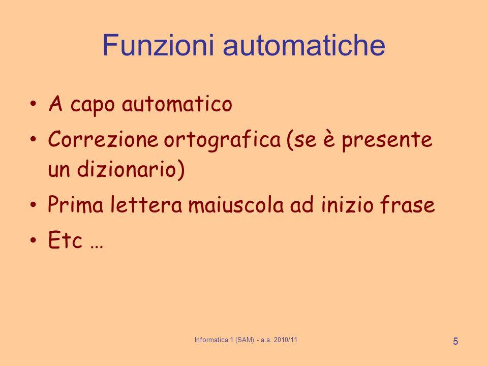5 Funzioni automatiche A capo automatico Correzione ortografica (se è presente un dizionario) Prima lettera maiuscola ad inizio frase Etc …