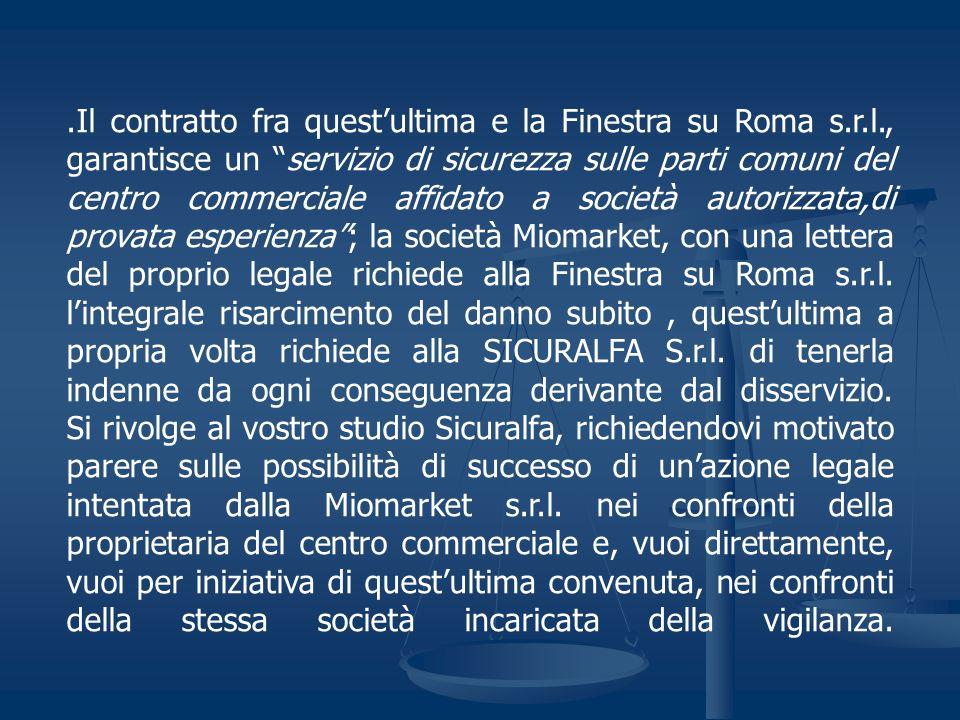 .Il contratto fra questultima e la Finestra su Roma s.r.l., garantisce un servizio di sicurezza sulle parti comuni del centro commerciale affidato a s