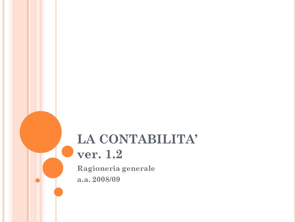 LA CONTABILITA 2 RAGIONERIA Deriva da redde rationem (rendere il conto, mostrare i risultati) CONTABILITA Tenuta dei conti in modo ordinato In inglese: Accounting, Accountability