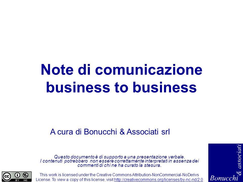 Note di comunicazione business to business A cura di Bonucchi & Associati srl Questo documento è di supporto a una presentazione verbale. I contenuti
