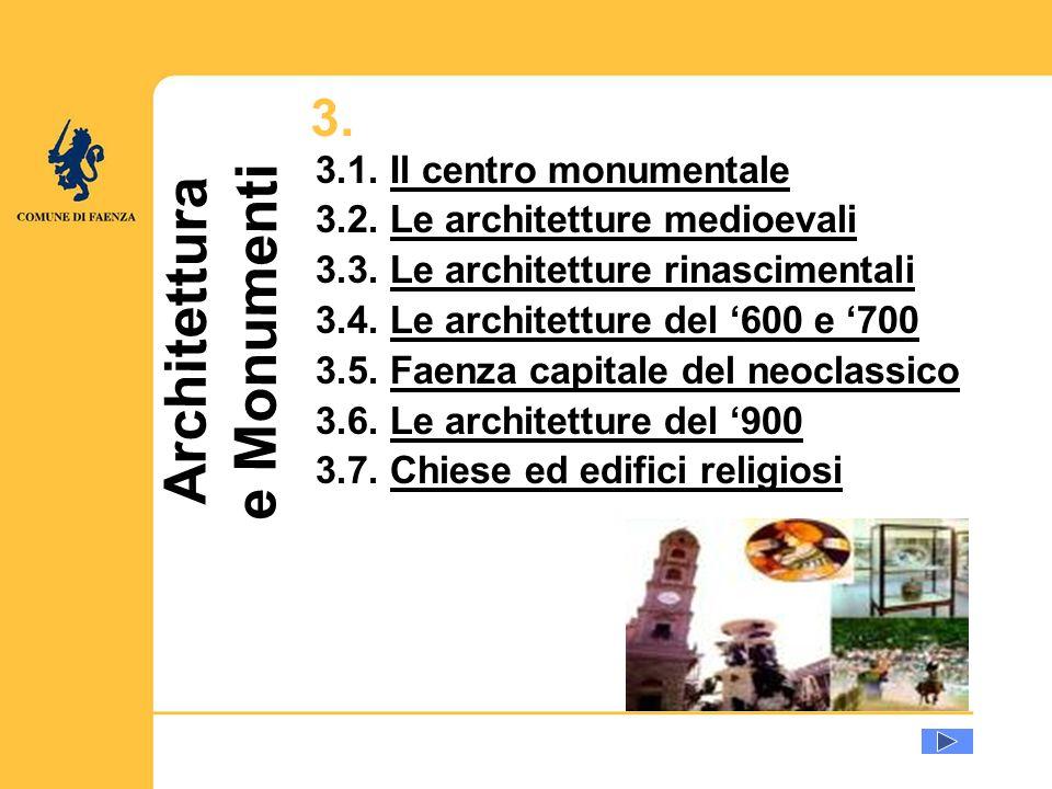 Architettura e Monumenti 3. 3.1. Il centro monumentaleIl centro monumentale 3.2. Le architetture medioevaliLe architetture medioevali 3.3. Le architet