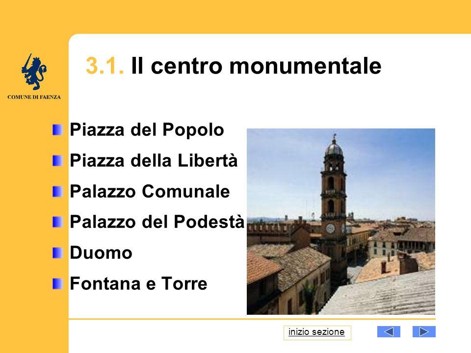 Piazza del Popolo Piazza della Libertà Palazzo Comunale Palazzo del Podestà Duomo Fontana e Torre 3.1. Il centro monumentale inizio sezione