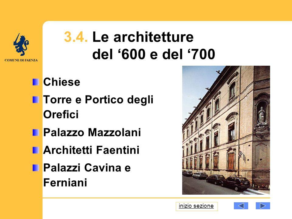 3.4. Le architetture del 600 e del 700 Chiese Torre e Portico degli Orefici Palazzo Mazzolani Architetti Faentini Palazzi Cavina e Ferniani inizio sez