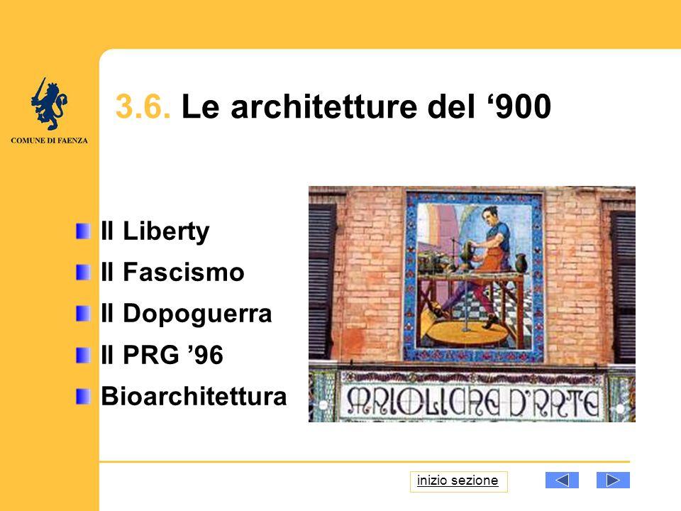 3.6. Le architetture del 900 Il Liberty Il Fascismo Il Dopoguerra Il PRG 96 Bioarchitettura inizio sezione