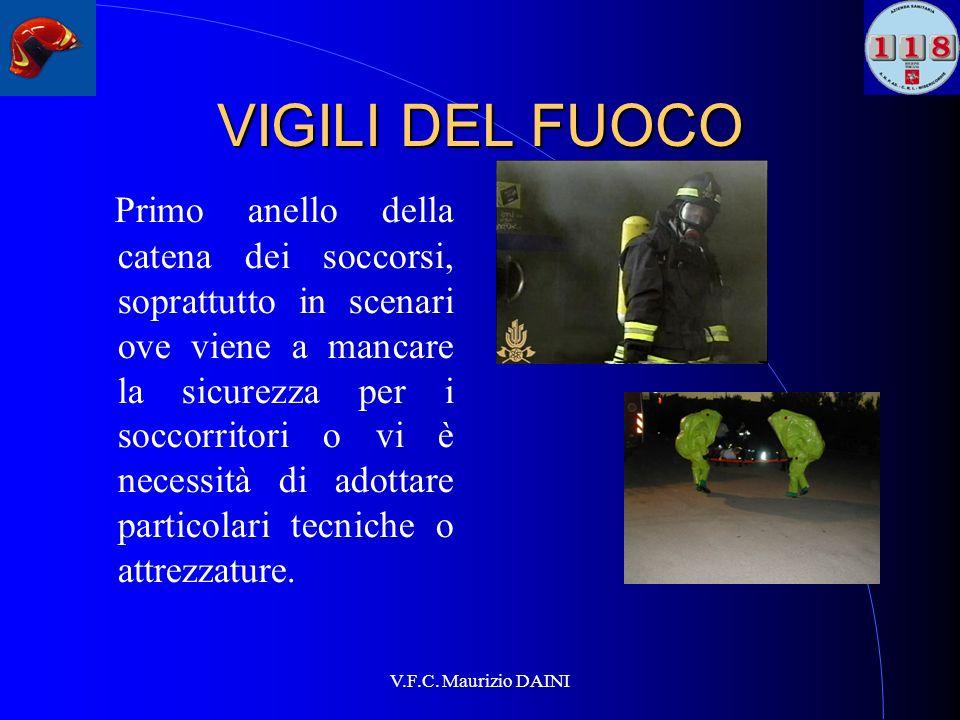 V.F.C. Maurizio DAINI VIGILI DEL FUOCO Primo anello della catena dei soccorsi, soprattutto in scenari ove viene a mancare la sicurezza per i soccorrit
