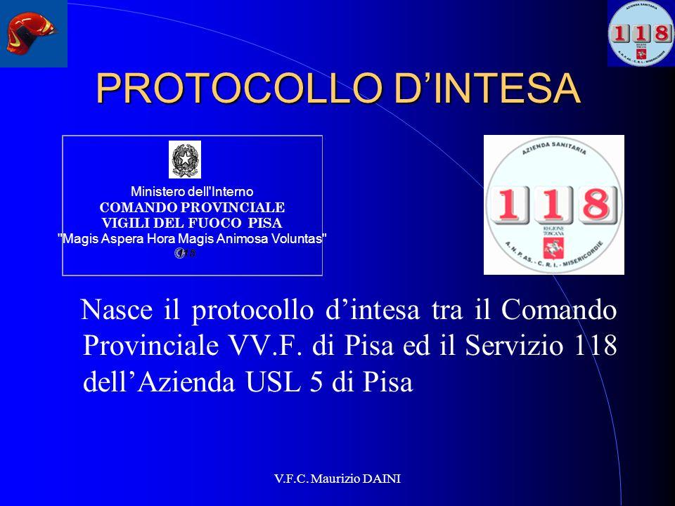 V.F.C. Maurizio DAINI PROTOCOLLO DINTESA Nasce il protocollo dintesa tra il Comando Provinciale VV.F. di Pisa ed il Servizio 118 dellAzienda USL 5 di