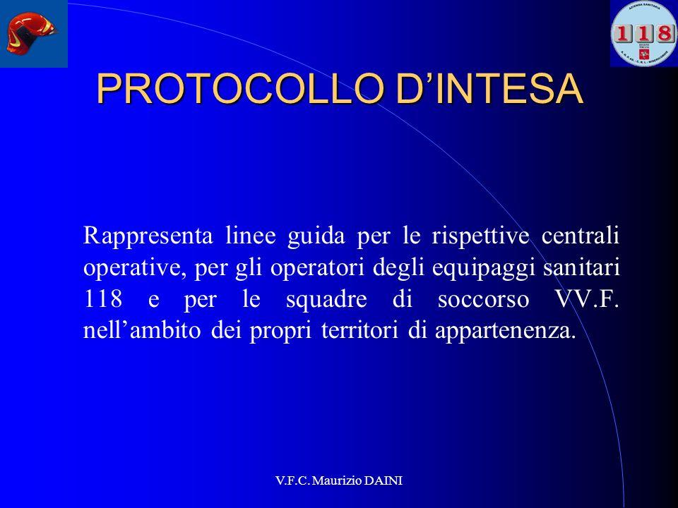 V.F.C. Maurizio DAINI PROTOCOLLO DINTESA Rappresenta linee guida per le rispettive centrali operative, per gli operatori degli equipaggi sanitari 118