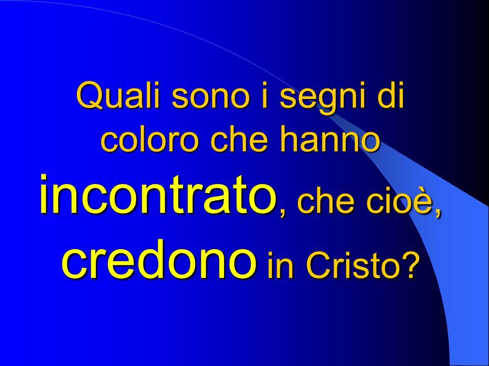 Quali sono i segni di coloro che hanno incontrato, che cioè, credono in Cristo?