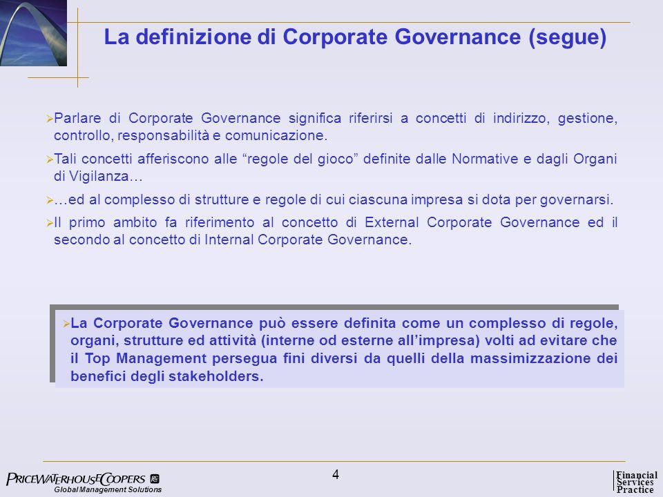 Global Management Solutions Services Practice Financial 4 Parlare di Corporate Governance significa riferirsi a concetti di indirizzo, gestione, contr