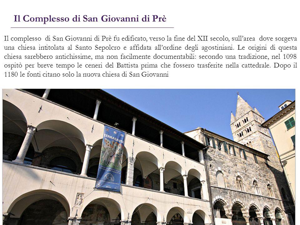 Il Complesso di San Giovanni di Prè Il complesso di San Giovanni di Prè fu edificato, verso la fine del XII secolo, sullarea dove sorgeva una chiesa i