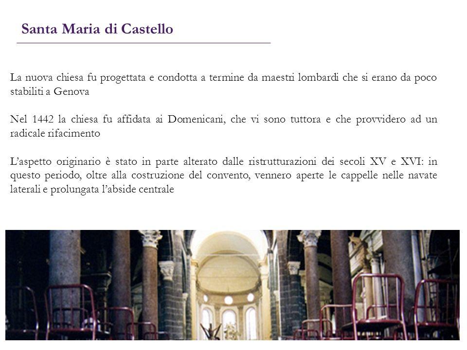 Santa Maria di Castello La nuova chiesa fu progettata e condotta a termine da maestri lombardi che si erano da poco stabiliti a Genova Nel 1442 la chi