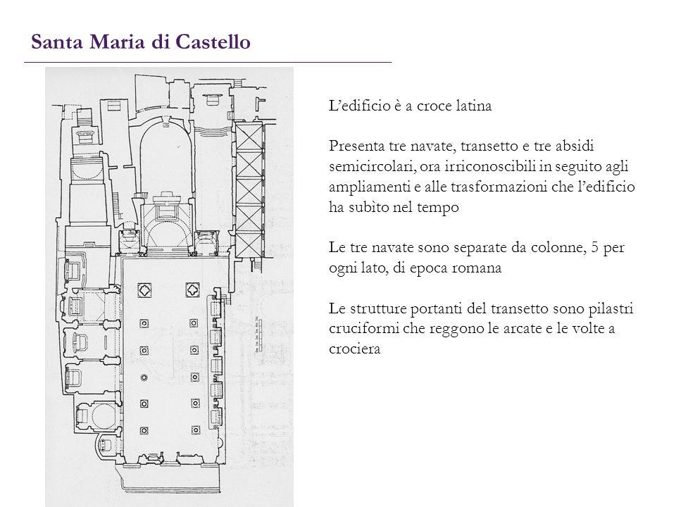 Santa Maria di Castello Ledificio è a croce latina Presenta tre navate, transetto e tre absidi semicircolari, ora irriconoscibili in seguito agli ampl