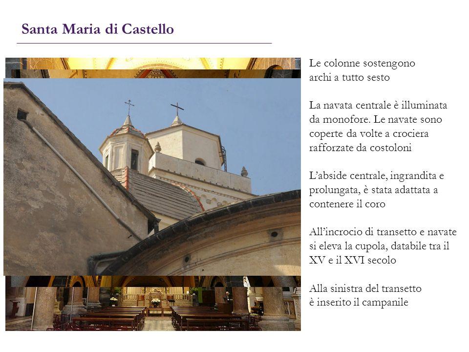 Santa Maria di Castello Le colonne sostengono archi a tutto sesto La navata centrale è illuminata da monofore. Le navate sono coperte da volte a croci