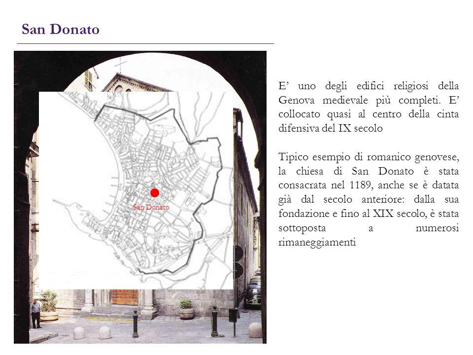 San Donato E uno degli edifici religiosi della Genova medievale più completi. E collocato quasi al centro della cinta difensiva del IX secolo Tipico e
