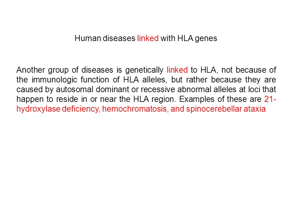 Another group of diseases is genetically linked to HLA, not because of the immunologic function of HLA alleles, but rather because they are caused by autosomal dominant or recessive abnormal alleles at loci that happen to reside in or near the HLA region.