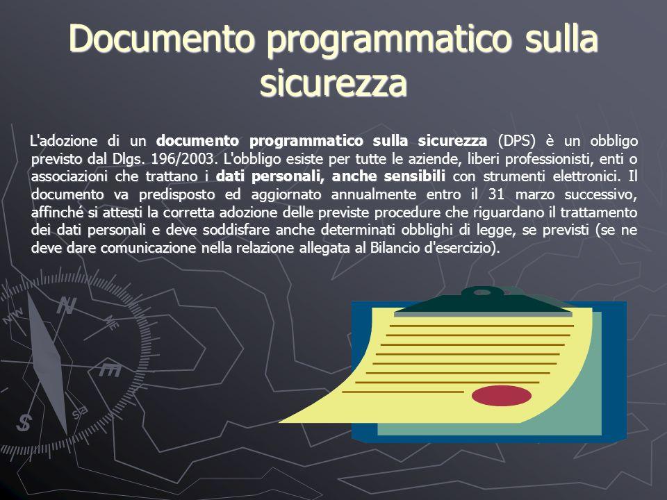 Documento programmatico sulla sicurezza L adozione di un documento programmatico sulla sicurezza (DPS) è un obbligo previsto dal Dlgs.