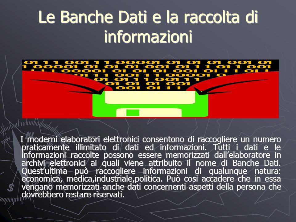 Le Banche Dati e la raccolta di informazioni I moderni elaboratori elettronici consentono di raccogliere un numero praticamente illimitato di dati ed informazioni.