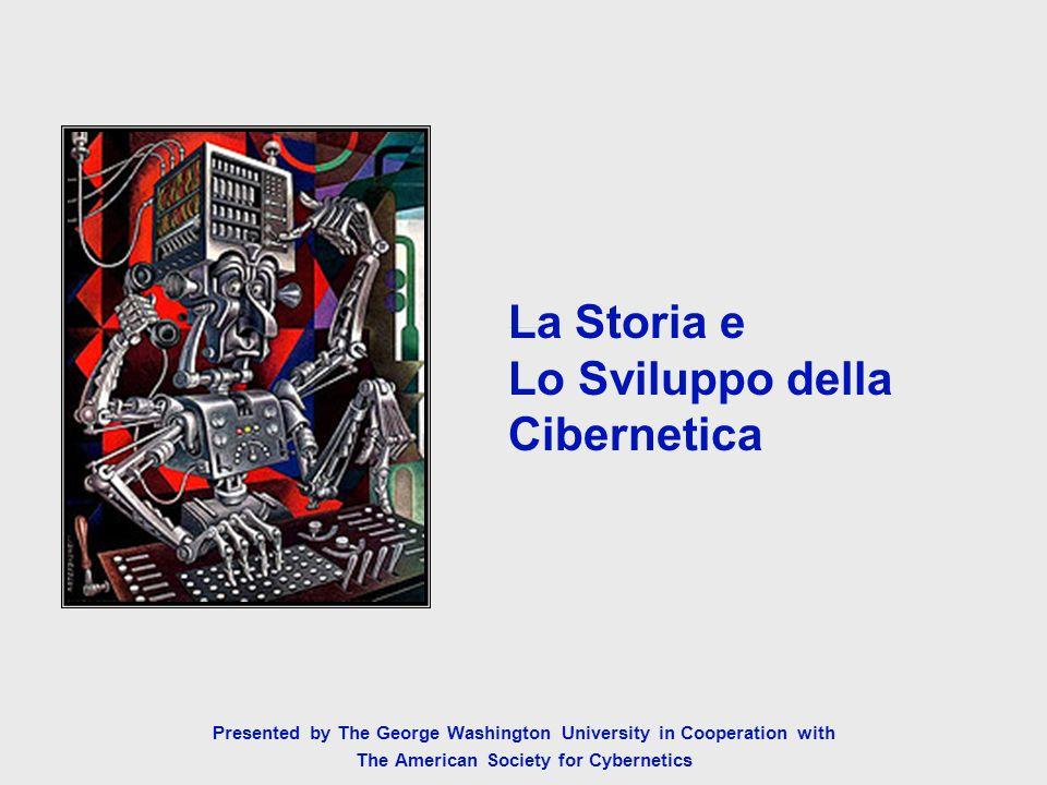 The History and Development of Cybernetics La Storia e Lo Sviluppo della Cibernetica