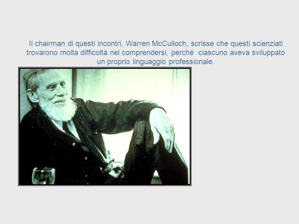 Gli Incontri della Fondazione Macy 1946 - 1953 Dal 1946 al 1953 si concretizzò una serie di incontri per discutere anelli di retroazione e causalità c