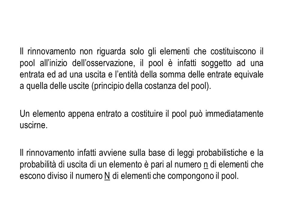Il rinnovamento non riguarda solo gli elementi che costituiscono il pool allinizio dellosservazione, il pool è infatti soggetto ad una entrata ed ad u