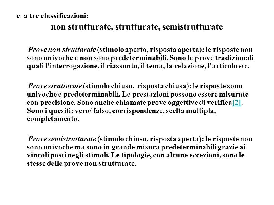 e a tre classificazioni: non strutturate, strutturate, semistrutturate Prove non strutturate (stimolo aperto, risposta aperta): le risposte non sono univoche e non sono predeterminabili.