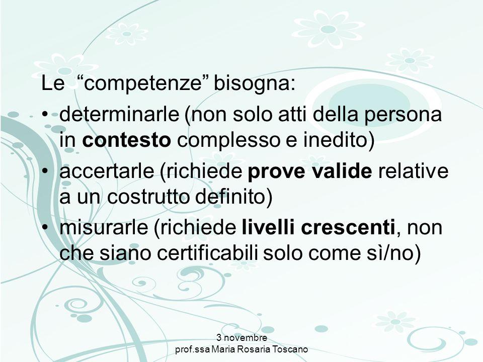 3 novembre prof.ssa Maria Rosaria Toscano Le competenze bisogna: determinarle (non solo atti della persona in contesto complesso e inedito) accertarle