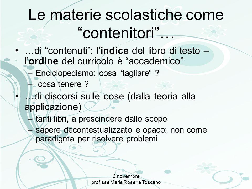 3 novembre prof.ssa Maria Rosaria Toscano Le materie scolastiche come contenitori… …di contenuti: lindice del libro di testo – lordine del curricolo è