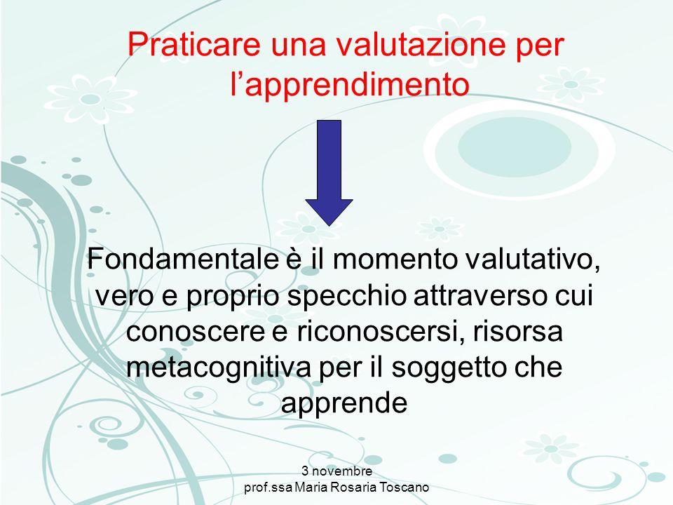 3 novembre prof.ssa Maria Rosaria Toscano Fondamentale è il momento valutativo, vero e proprio specchio attraverso cui conoscere e riconoscersi, risor