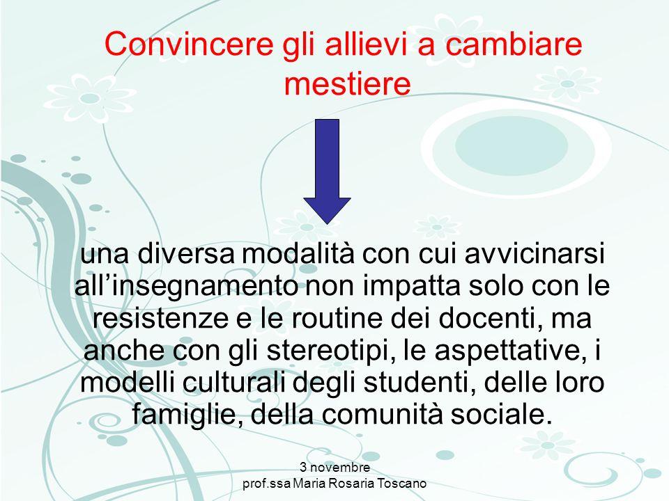 3 novembre prof.ssa Maria Rosaria Toscano una diversa modalità con cui avvicinarsi allinsegnamento non impatta solo con le resistenze e le routine dei