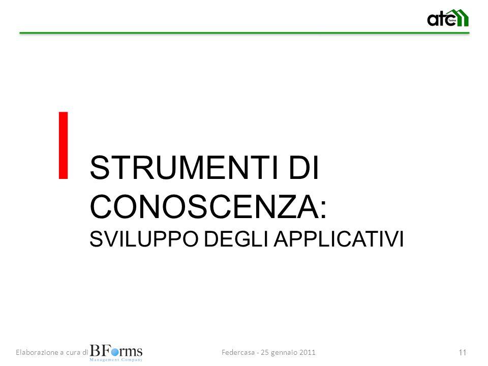Federcasa - 25 gennaio 2011Elaborazione a cura di 11 I STRUMENTI DI CONOSCENZA: SVILUPPO DEGLI APPLICATIVI