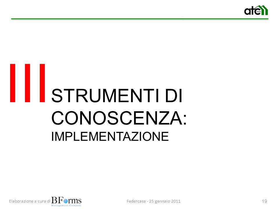 Federcasa - 25 gennaio 2011Elaborazione a cura di 19 III STRUMENTI DI CONOSCENZA: IMPLEMENTAZIONE