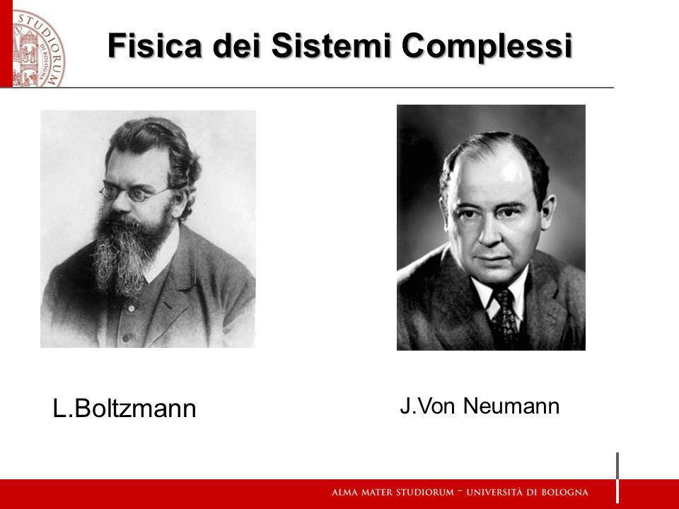 Fisica dei Sistemi Complessi L.Boltzmann J.Von Neumann