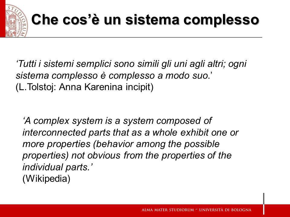 Che cosè un sistema complesso Tutti i sistemi semplici sono simili gli uni agli altri; ogni sistema complesso è complesso a modo suo. (L.Tolstoj: Anna