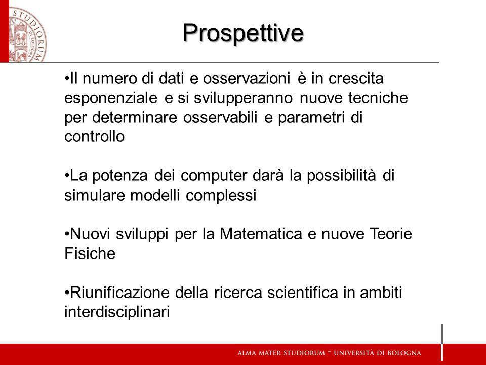 Prospettive Il numero di dati e osservazioni è in crescita esponenziale e si svilupperanno nuove tecniche per determinare osservabili e parametri di c