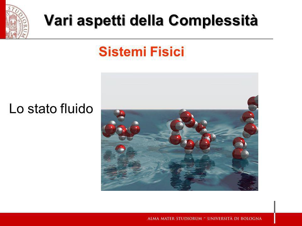 Vari aspetti della Complessità Sistemi Fisici Lo stato fluido