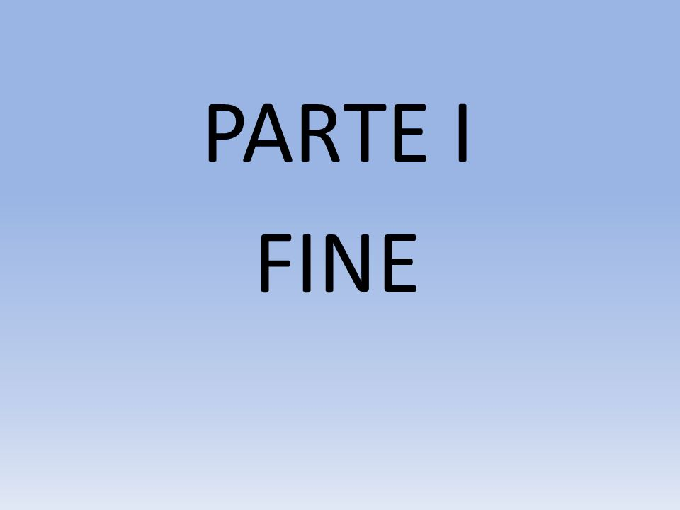 PARTE I FINE