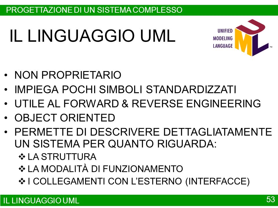 IL LINGUAGGIO UML 53 IL LINGUAGGIO UML NON PROPRIETARIO IMPIEGA POCHI SIMBOLI STANDARDIZZATI UTILE AL FORWARD & REVERSE ENGINEERING OBJECT ORIENTED PE