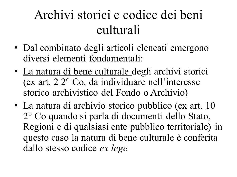 Archivi storici e codice dei beni culturali Dal combinato degli articoli elencati emergono diversi elementi fondamentali: La natura di bene culturale