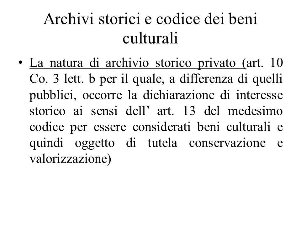 Archivi storici e codice dei beni culturali La natura di archivio storico privato (art. 10 Co. 3 lett. b per il quale, a differenza di quelli pubblici