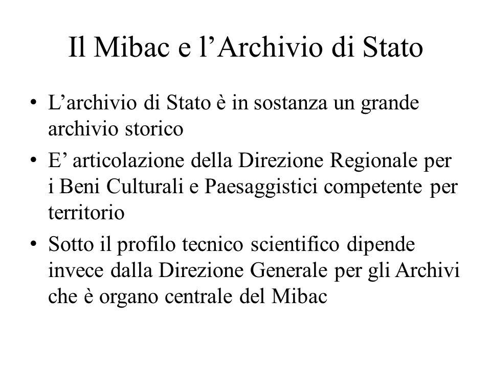Il Mibac e lArchivio di Stato Larchivio di Stato è in sostanza un grande archivio storico E articolazione della Direzione Regionale per i Beni Cultura