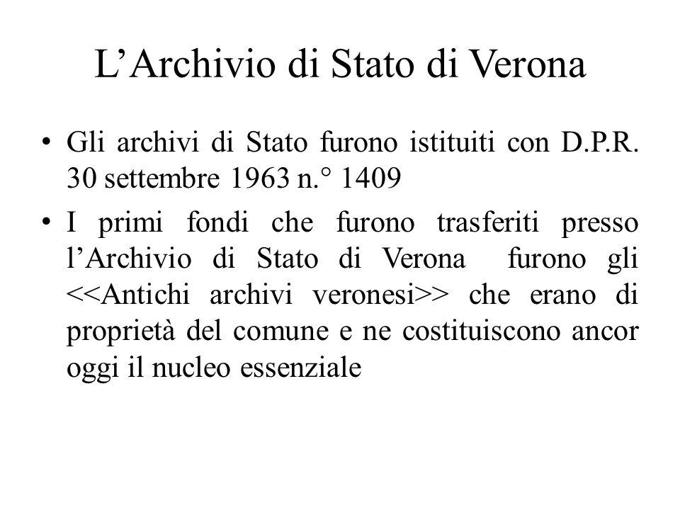 LArchivio di Stato di Verona Gli archivi di Stato furono istituiti con D.P.R. 30 settembre 1963 n.° 1409 I primi fondi che furono trasferiti presso lA