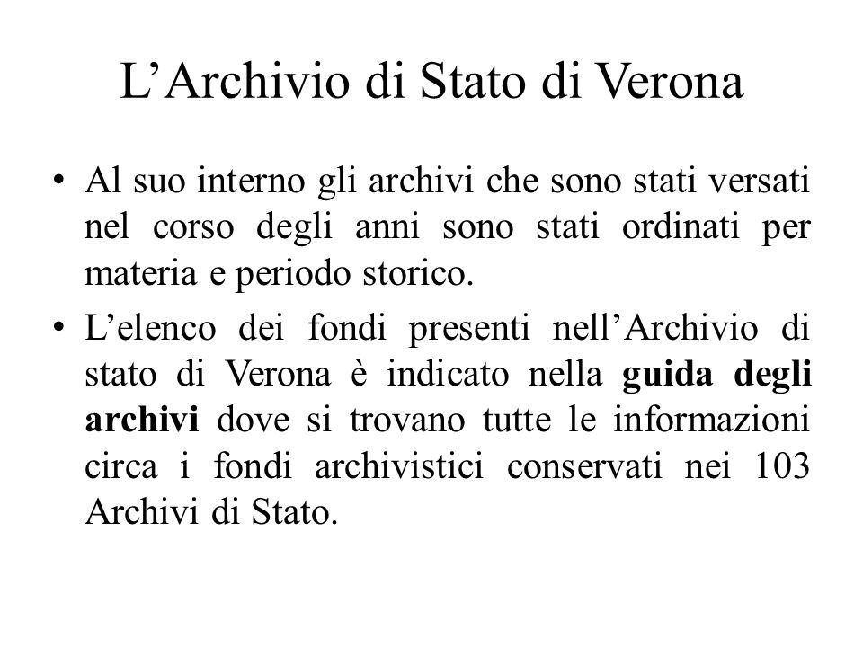 LArchivio di Stato di Verona Al suo interno gli archivi che sono stati versati nel corso degli anni sono stati ordinati per materia e periodo storico.