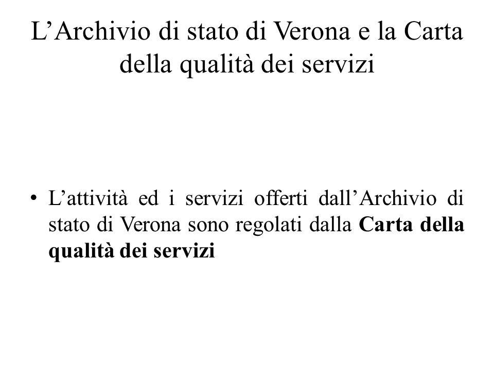 LArchivio di stato di Verona e la Carta della qualità dei servizi Lattività ed i servizi offerti dallArchivio di stato di Verona sono regolati dalla C
