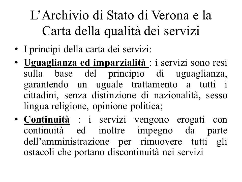 LArchivio di Stato di Verona e la Carta della qualità dei servizi I principi della carta dei servizi: Uguaglianza ed imparzialità : i servizi sono res