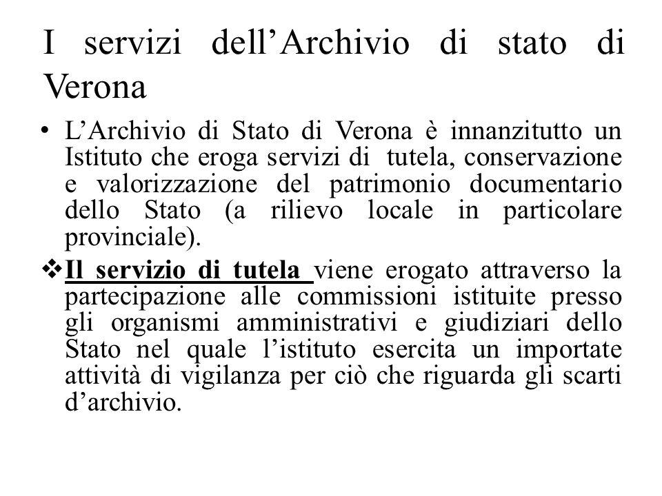 I servizi dellArchivio di stato di Verona LArchivio di Stato di Verona è innanzitutto un Istituto che eroga servizi di tutela, conservazione e valoriz