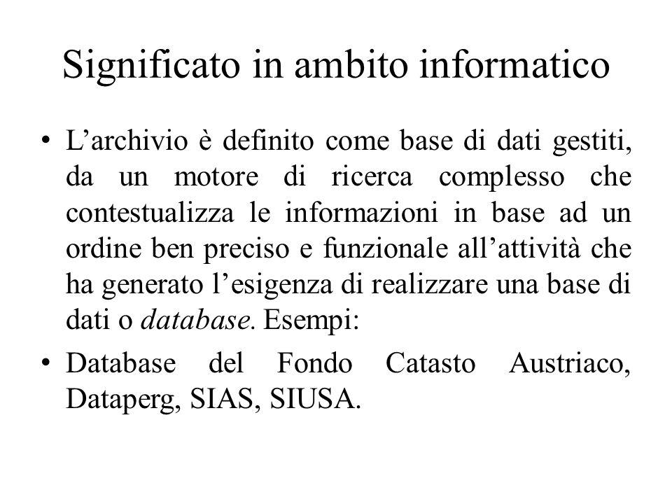 Significato in ambito informatico Larchivio è definito come base di dati gestiti, da un motore di ricerca complesso che contestualizza le informazioni