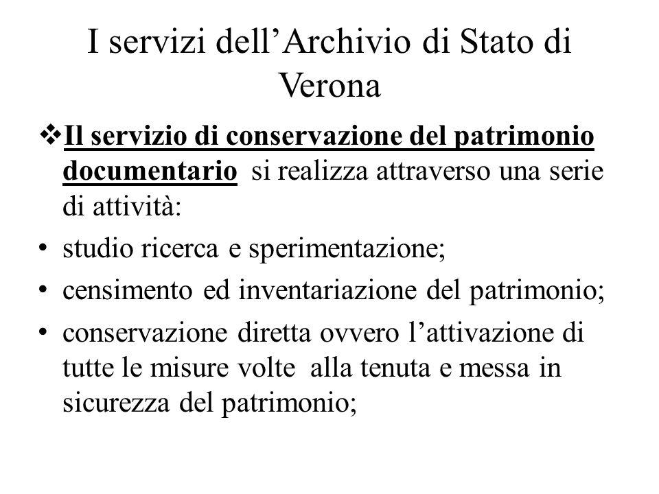 I servizi dellArchivio di Stato di Verona Il servizio di conservazione del patrimonio documentario si realizza attraverso una serie di attività: studi
